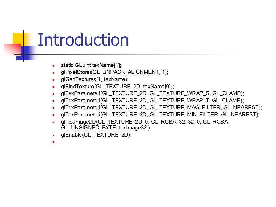 Introduction static GLuint texName[1];
